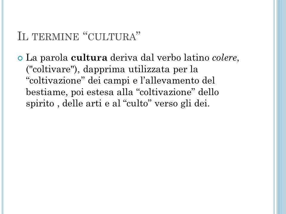 """I L TERMINE """" CULTURA """" La parola cultura deriva dal verbo latino colere, ("""