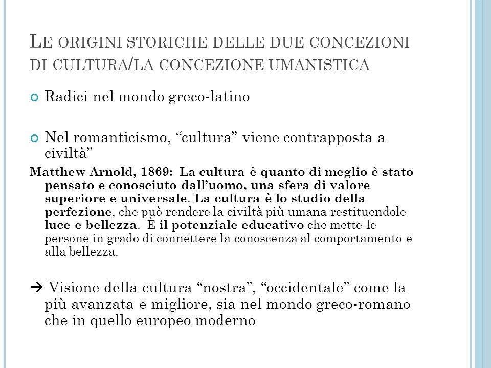 """L E ORIGINI STORICHE DELLE DUE CONCEZIONI DI CULTURA / LA CONCEZIONE UMANISTICA Radici nel mondo greco-latino Nel romanticismo, """"cultura"""" viene contra"""