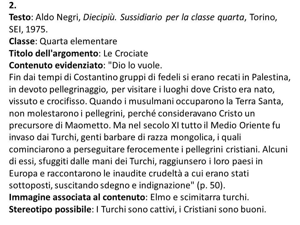 2. Testo: Aldo Negri, Diecipiù. Sussidiario per la classe quarta, Torino, SEI, 1975. Classe: Quarta elementare Titolo dell'argomento: Le Crociate Cont