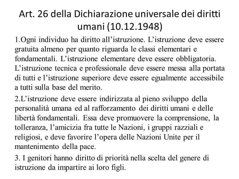 Art. 26 della Dichiarazione universale dei diritti umani (10.12.1948) 1.Ogni individuo ha diritto all'istruzione. L'istruzione deve essere gratuita al