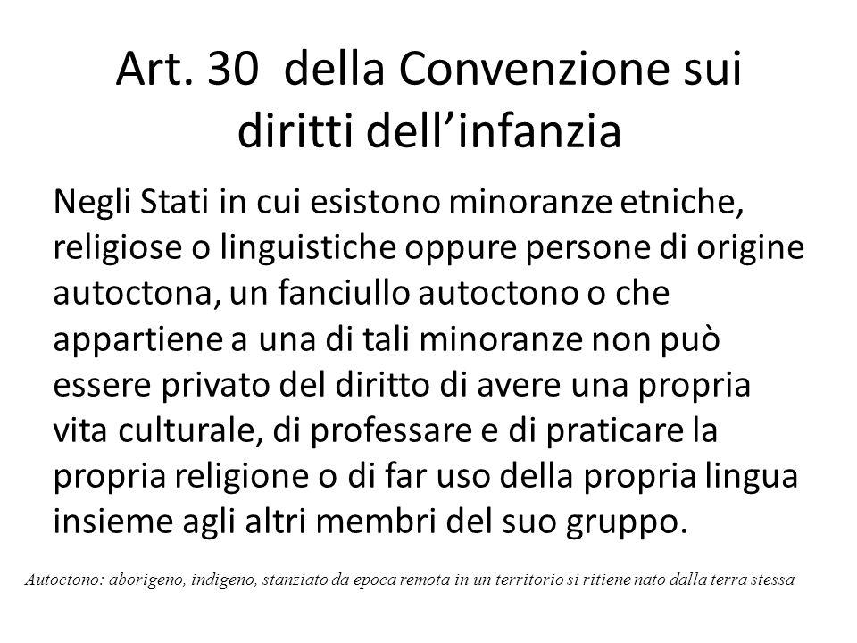 Art. 30 della Convenzione sui diritti dell'infanzia Negli Stati in cui esistono minoranze etniche, religiose o linguistiche oppure persone di origine