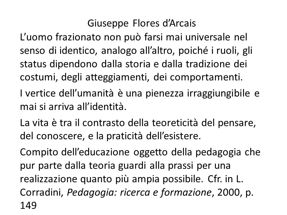 Giuseppe Flores d'Arcais L'uomo frazionato non può farsi mai universale nel senso di identico, analogo all'altro, poiché i ruoli, gli status dipendono
