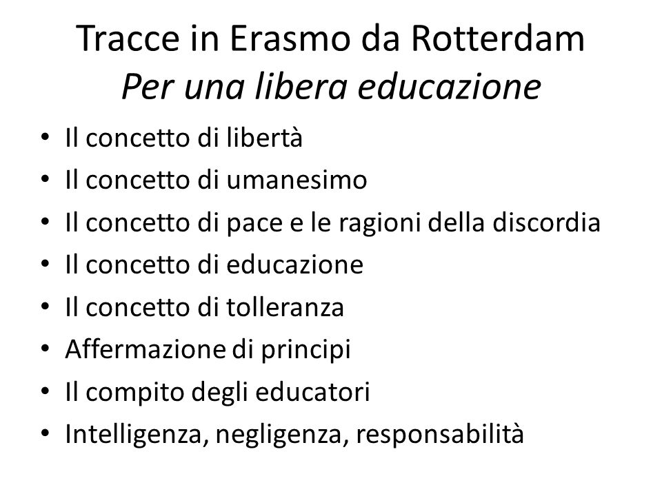 Tracce in Erasmo da Rotterdam Per una libera educazione Il concetto di libertà Il concetto di umanesimo Il concetto di pace e le ragioni della discord