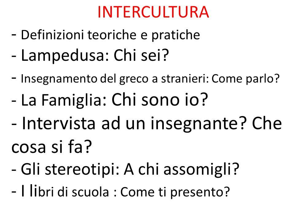 INTERCULTURA - Definizioni teoriche e pratiche - Lampedusa: Chi sei? - Insegnamento del greco a stranieri: Come parlo? - La Famiglia : Chi sono io? -
