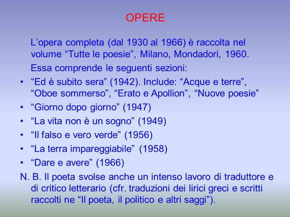 """OPERE L'opera completa (dal 1930 al 1966) è raccolta nel volume """"Tutte le poesie"""", Milano, Mondadori, 1960. Essa comprende le seguenti sezioni: """"Ed è"""