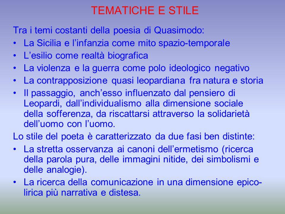 TEMATICHE E STILE Tra i temi costanti della poesia di Quasimodo: La Sicilia e l'infanzia come mito spazio-temporale L'esilio come realtà biografica La