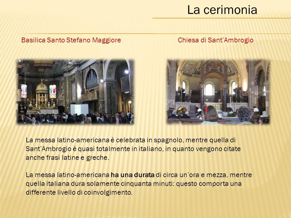 Basilica Santo Stefano MaggioreChiesa di Sant'Ambrogio La cerimonia La messa latino-americana è celebrata in spagnolo, mentre quella di Sant'Ambrogio è quasi totalmente in italiano, in quanto vengono citate anche frasi latine e greche.