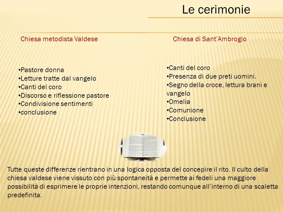 Le cerimonie Chiesa metodista ValdeseChiesa di Sant'Ambrogio Tutte queste differenze rientrano in una logica opposta del concepire il rito.