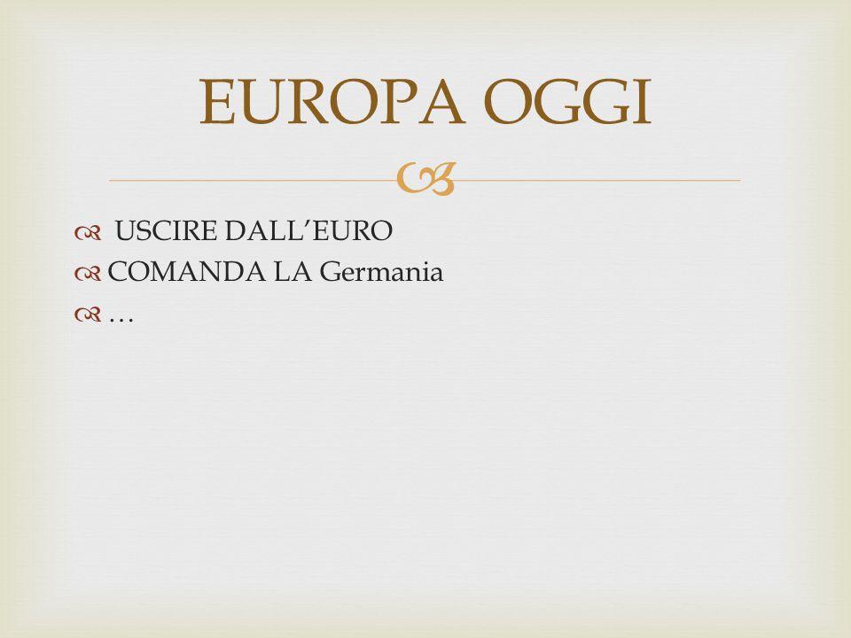   USCIRE DALL'EURO  COMANDA LA Germania  … EUROPA OGGI