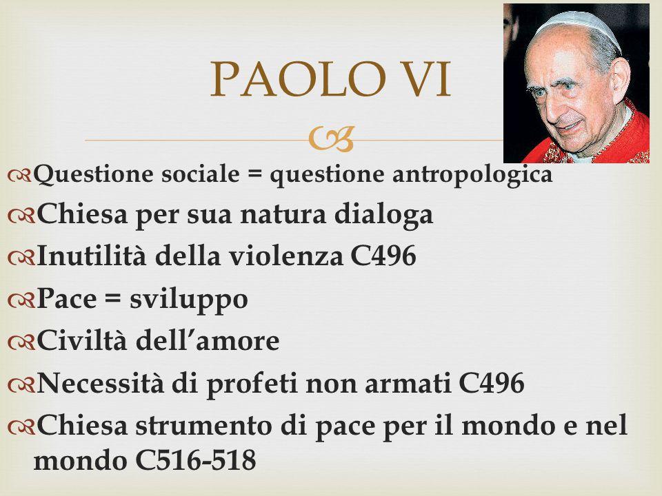   Questione sociale = questione antropologica  Chiesa per sua natura dialoga  Inutilità della violenza C496  Pace = sviluppo  Civiltà dell'amore