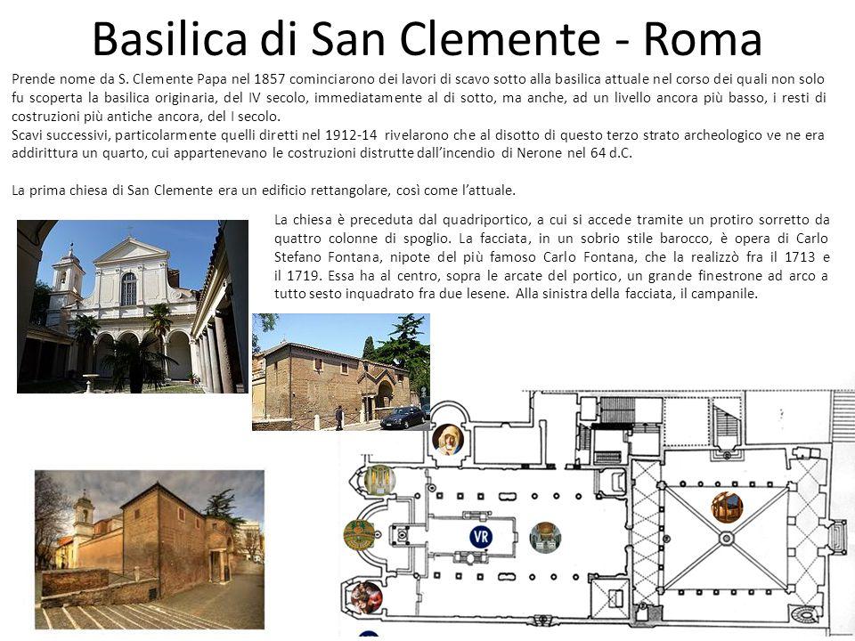 Basilica di San Clemente - Roma Prende nome da S. Clemente Papa nel 1857 cominciarono dei lavori di scavo sotto alla basilica attuale nel corso dei qu