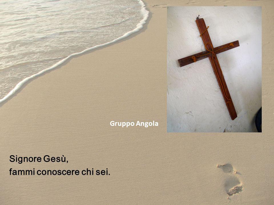 Signore Gesù, fammi conoscere chi sei. Gruppo Angola