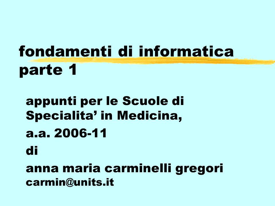 fondamenti di informatica parte 1 appunti per le Scuole di Specialita' in Medicina, a.a. 2006-11 di anna maria carminelli gregori carmin@units.it