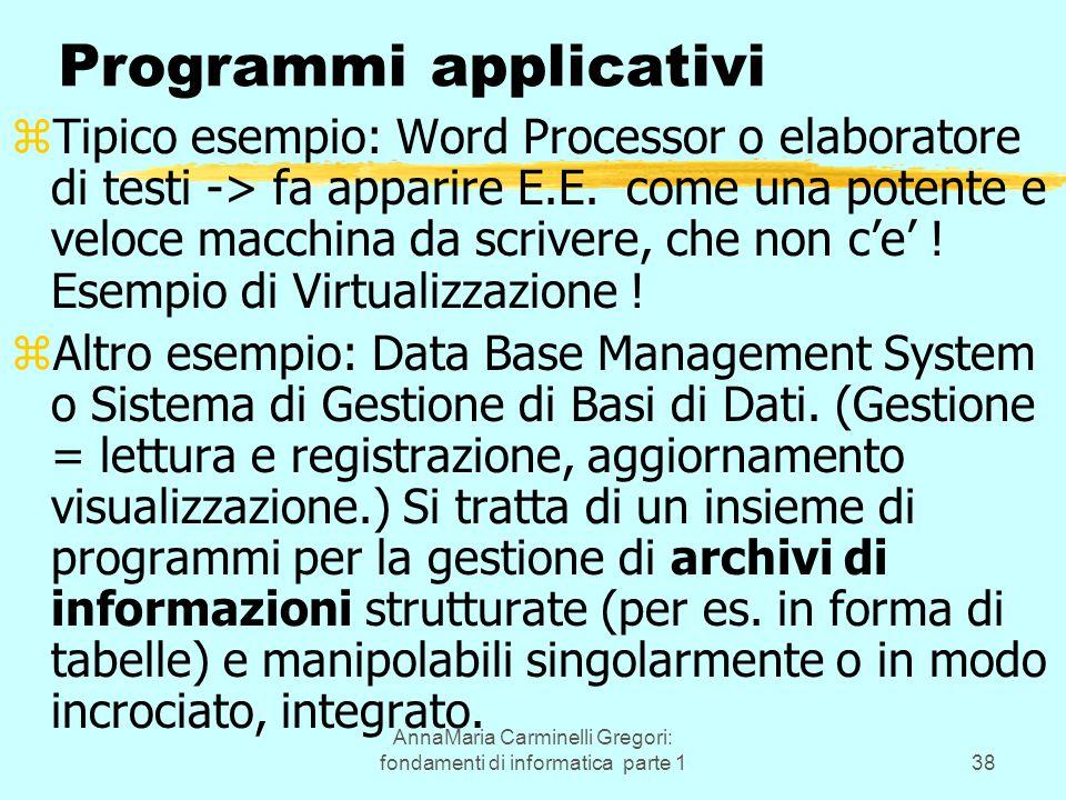 AnnaMaria Carminelli Gregori: fondamenti di informatica parte 138 Programmi applicativi zTipico esempio: Word Processor o elaboratore di testi -> fa a