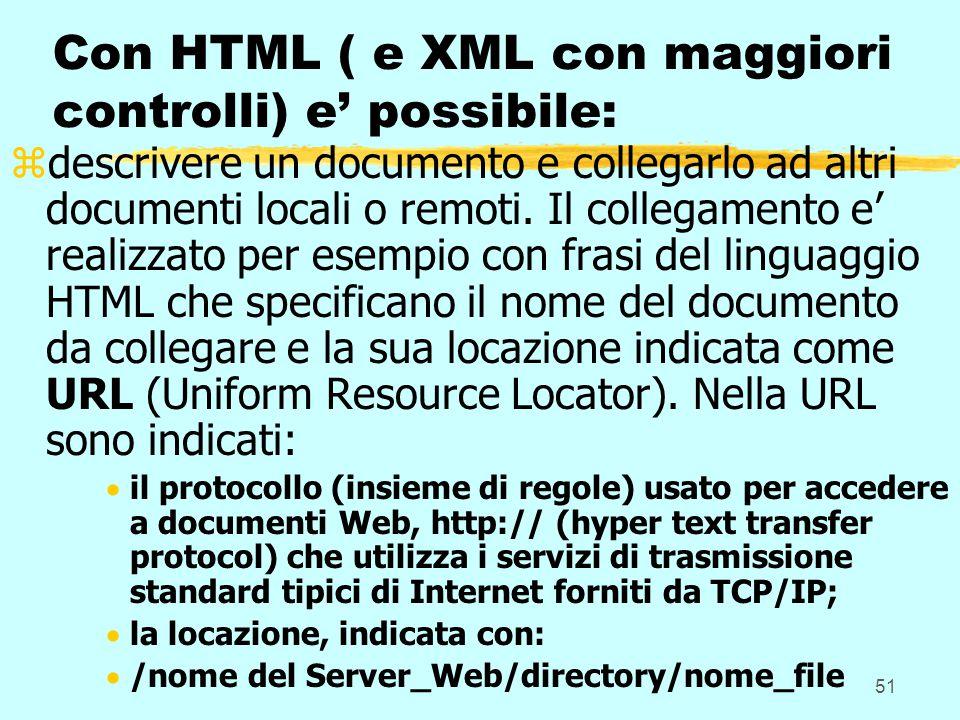 51 Con HTML ( e XML con maggiori controlli) e' possibile: zdescrivere un documento e collegarlo ad altri documenti locali o remoti. Il collegamento e'