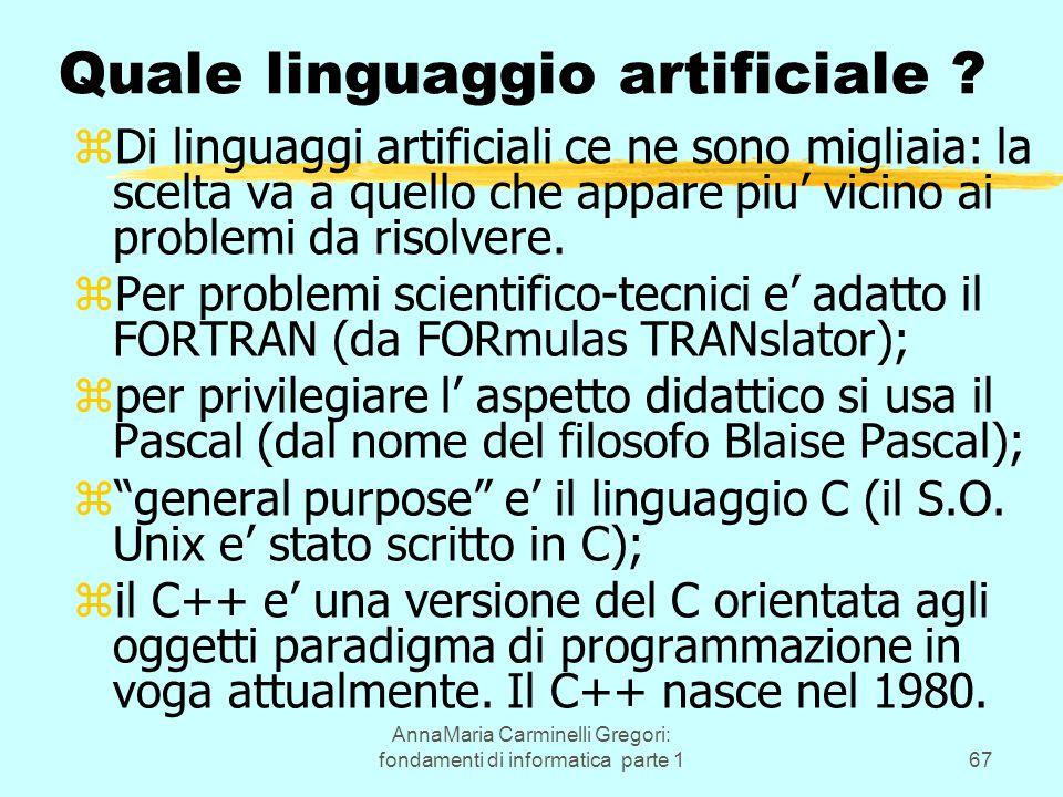 AnnaMaria Carminelli Gregori: fondamenti di informatica parte 167 Quale linguaggio artificiale ? zDi linguaggi artificiali ce ne sono migliaia: la sce