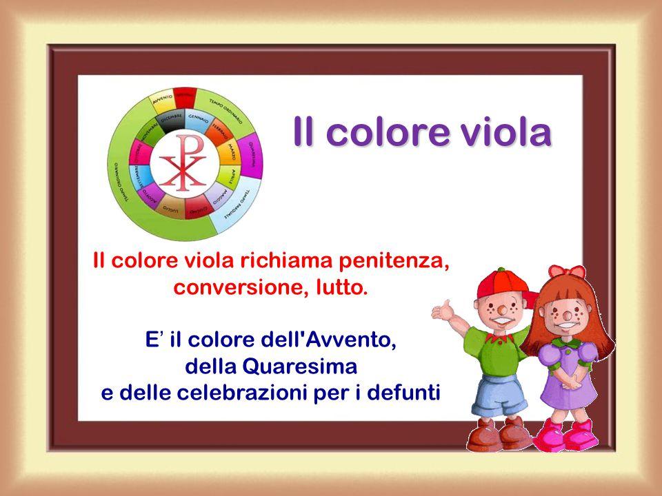 I colori principali dell'anno liturgico sono cinque: viola, bianco, verde, rosso e oro
