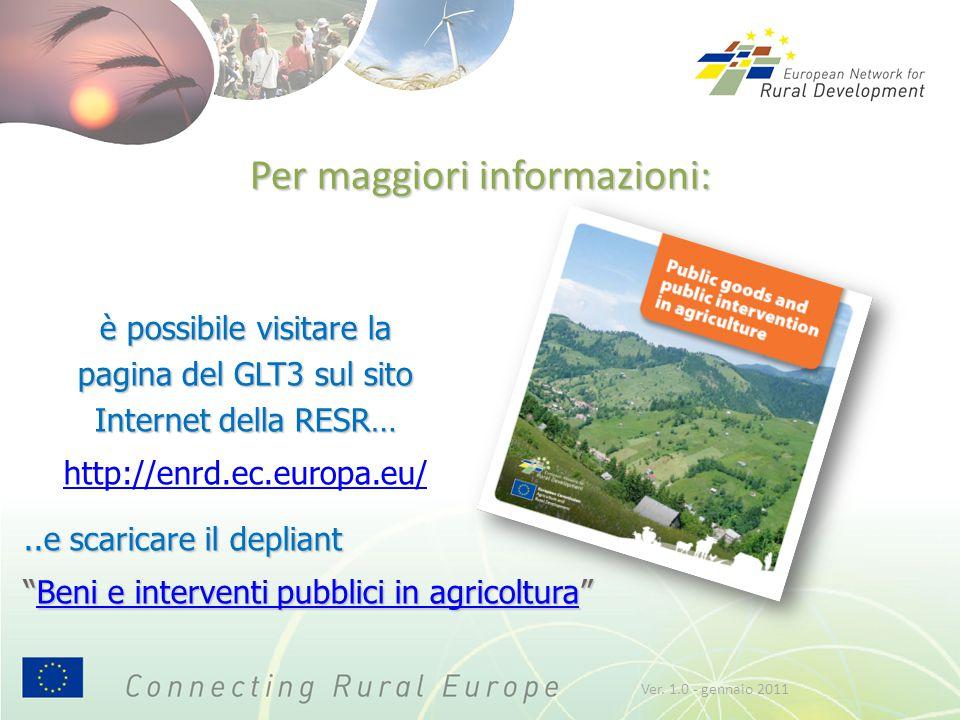 Per maggiori informazioni: è possibile visitare la pagina del GLT3 sul sito Internet della RESR… http://enrd.ec.europa.eu/..e scaricare il depliant Beni e interventi pubblici in agricoltura Beni e interventi pubblici in agricolturaBeni e interventi pubblici in agricoltura Ver.