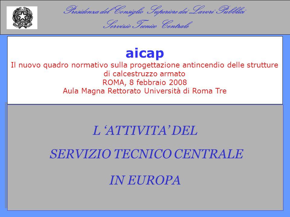 Presidenza del Consiglio Superiore dei Lavori Pubblici Servizio Tecnico Centrale L 'ATTIVITA' DEL SERVIZIO TECNICO CENTRALE IN EUROPA L 'ATTIVITA' DEL