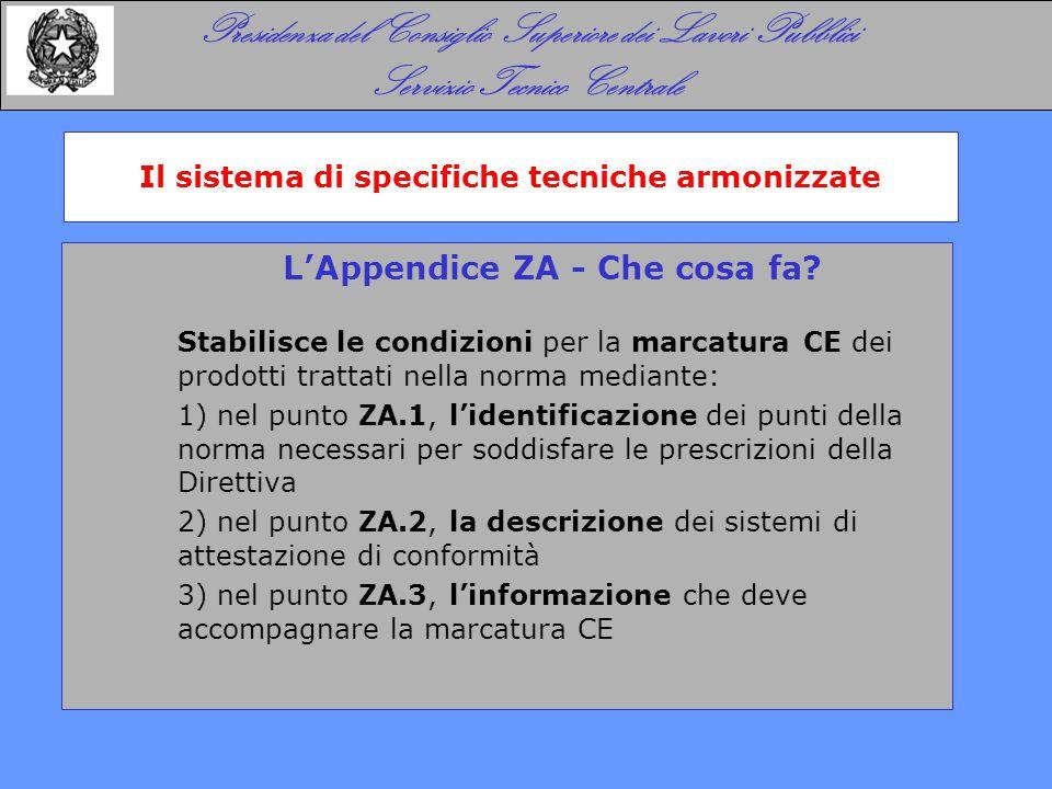 L'Appendice ZA - Che cosa fa? Stabilisce le condizioni per la marcatura CE dei prodotti trattati nella norma mediante: 1) nel punto ZA.1, l'identifica