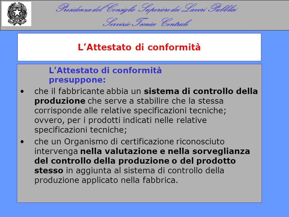 L'Attestato di conformità presuppone: che il fabbricante abbia un sistema di controllo della produzione che serve a stabilire che la stessa corrispond