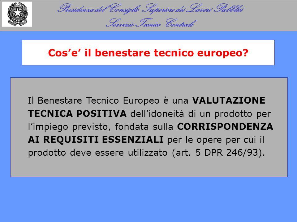Il Benestare Tecnico Europeo è una VALUTAZIONE TECNICA POSITIVA dell'idoneità di un prodotto per l'impiego previsto, fondata sulla CORRISPONDENZA AI R