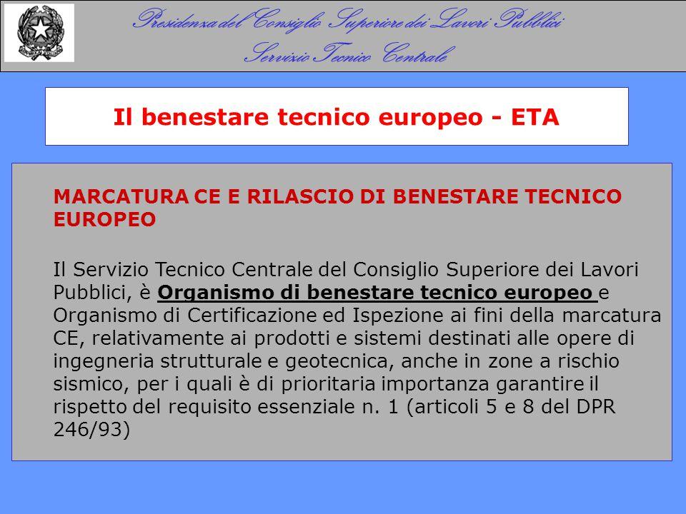 MARCATURA CE E RILASCIO DI BENESTARE TECNICO EUROPEO Il Servizio Tecnico Centrale del Consiglio Superiore dei Lavori Pubblici, è Organismo di benestare tecnico europeo e Organismo di Certificazione ed Ispezione ai fini della marcatura CE, relativamente ai prodotti e sistemi destinati alle opere di ingegneria strutturale e geotecnica, anche in zone a rischio sismico, per i quali è di prioritaria importanza garantire il rispetto del requisito essenziale n.