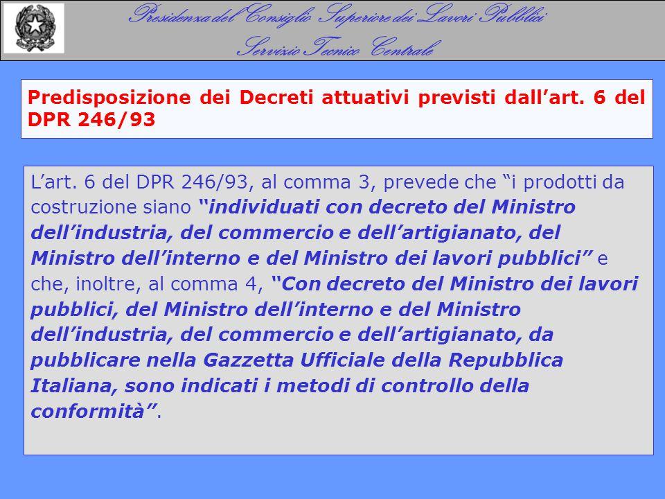 Predisposizione dei Decreti attuativi previsti dall'art. 6 del DPR 246/93 Presidenza del Consiglio Superiore dei Lavori Pubblici Servizio Tecnico Cent