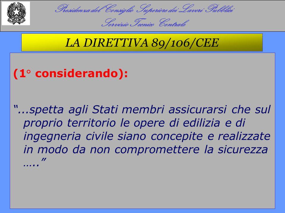"""LA DIRETTIVA 89/106/CEE (1° considerando): """"...spetta agli Stati membri assicurarsi che sul proprio territorio le opere di edilizia e di ingegneria ci"""