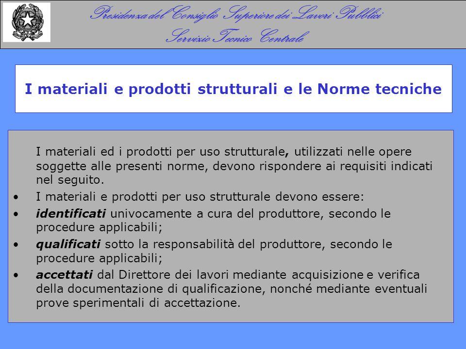 I materiali ed i prodotti per uso strutturale, utilizzati nelle opere soggette alle presenti norme, devono rispondere ai requisiti indicati nel seguit