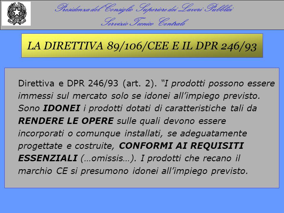 """Direttiva e DPR 246/93 (art. 2). """"I prodotti possono essere immessi sul mercato solo se idonei all'impiego previsto. Sono IDONEI i prodotti dotati di"""