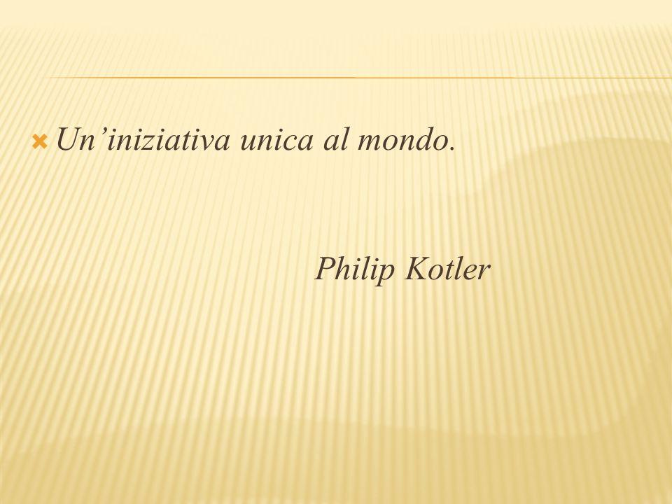 Un'iniziativa unica al mondo. Philip Kotler