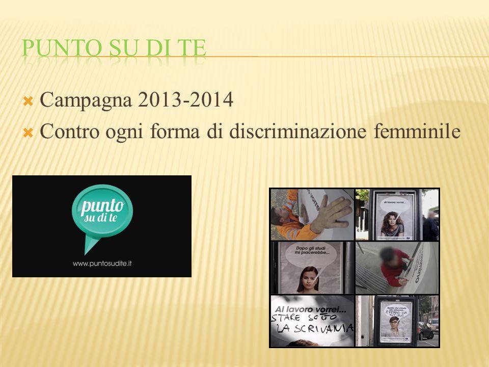  Campagna 2013-2014  Contro ogni forma di discriminazione femminile