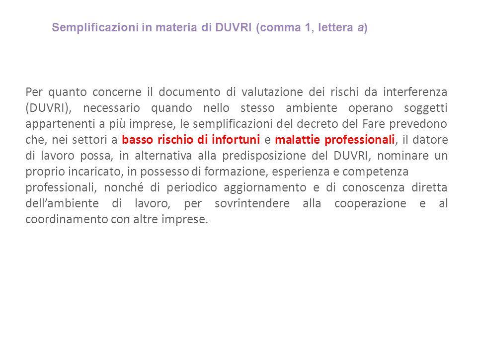 Semplificazioni in materia di DUVRI (comma 1, lettera a) Per quanto concerne il documento di valutazione dei rischi da interferenza (DUVRI), necessari