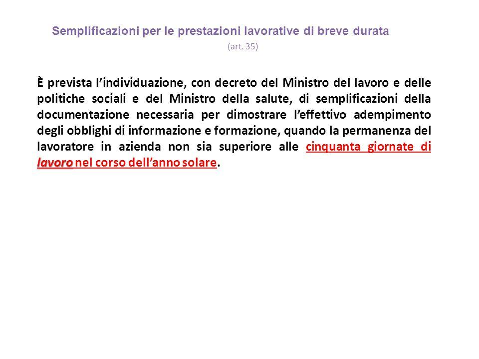 Semplificazioni per le prestazioni lavorative di breve durata (art. 35) lavoro È prevista l'individuazione, con decreto del Ministro del lavoro e dell