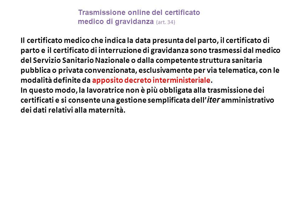 Trasmissione online del certificato medico di gravidanza (art. 34) Il certificato medico che indica la data presunta del parto, il certificato di part