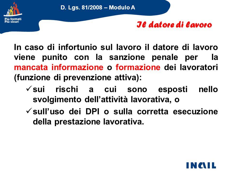 D. Lgs. 81/2008 – Modulo A In caso di infortunio sul lavoro il datore di lavoro viene punito con la sanzione penale per la mancata informazione o form