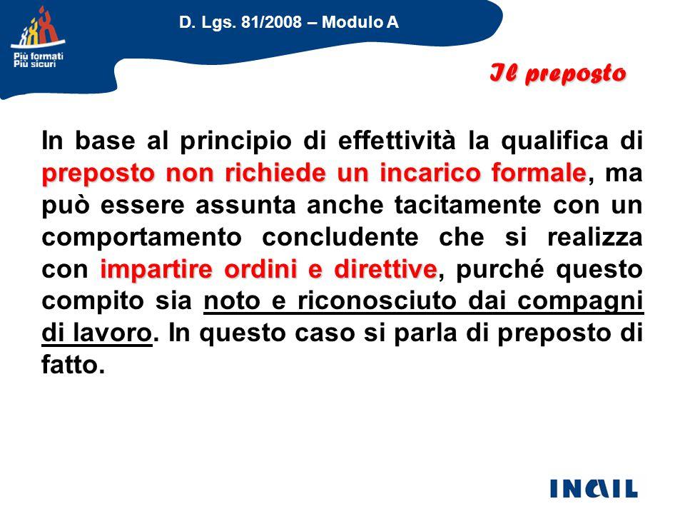 D. Lgs. 81/2008 – Modulo A preposto non richiede un incarico formale impartire ordini e direttive In base al principio di effettività la qualifica di