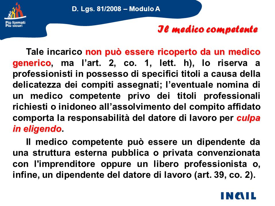 D. Lgs. 81/2008 – Modulo A Il medico competente non può essere ricoperto da un medico generico culpa in eligendo Tale incarico non può essere ricopert