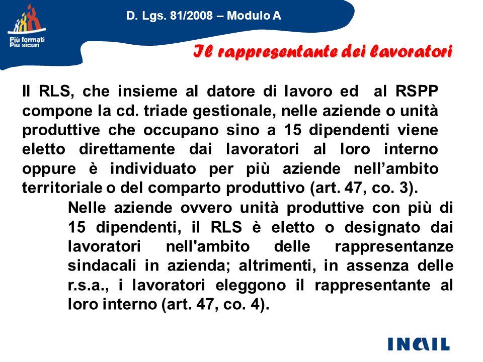 D. Lgs. 81/2008 – Modulo A Il rappresentante dei lavoratori Il RLS, che insieme al datore di lavoro ed al RSPP compone la cd. triade gestionale, nelle