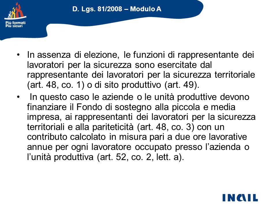 D. Lgs. 81/2008 – Modulo A In assenza di elezione, le funzioni di rappresentante dei lavoratori per la sicurezza sono esercitate dal rappresentante de