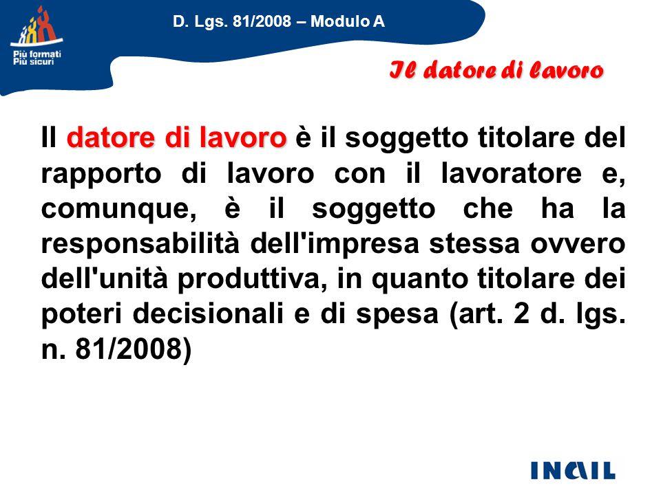 D. Lgs. 81/2008 – Modulo A datore di lavoro Il datore di lavoro è il soggetto titolare del rapporto di lavoro con il lavoratore e, comunque, è il sogg