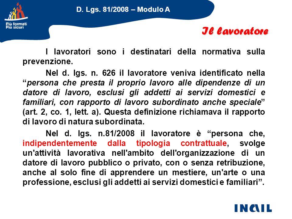 D. Lgs. 81/2008 – Modulo A Il lavoratore I lavoratori sono i destinatari della normativa sulla prevenzione. Nel d. lgs. n. 626 il lavoratore veniva id