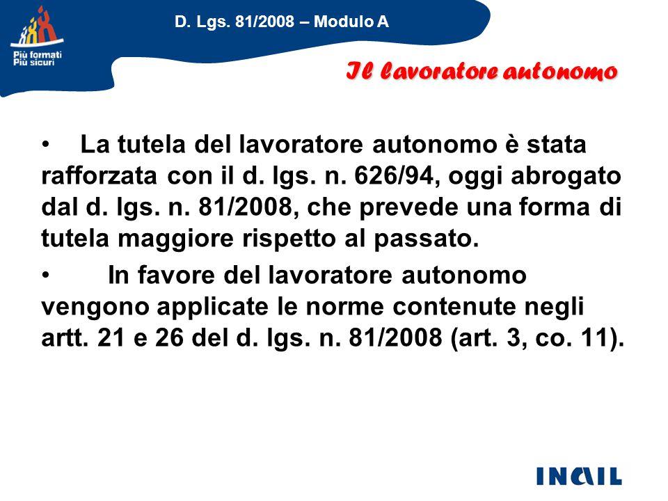 D. Lgs. 81/2008 – Modulo A La tutela del lavoratore autonomo è stata rafforzata con il d. lgs. n. 626/94, oggi abrogato dal d. lgs. n. 81/2008, che pr