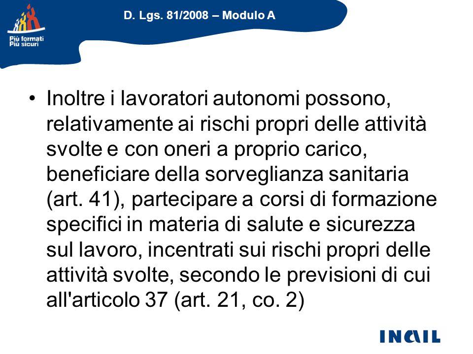 D. Lgs. 81/2008 – Modulo A Inoltre i lavoratori autonomi possono, relativamente ai rischi propri delle attività svolte e con oneri a proprio carico, b