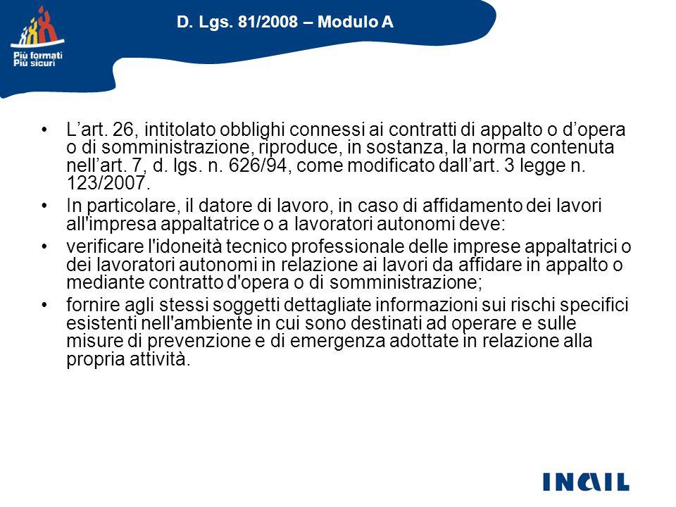 D. Lgs. 81/2008 – Modulo A L'art. 26, intitolato obblighi connessi ai contratti di appalto o d'opera o di somministrazione, riproduce, in sostanza, la