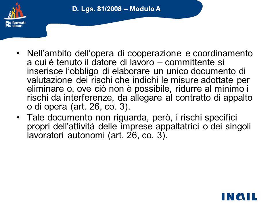 D. Lgs. 81/2008 – Modulo A Nell'ambito dell'opera di cooperazione e coordinamento a cui è tenuto il datore di lavoro – committente si inserisce l'obbl