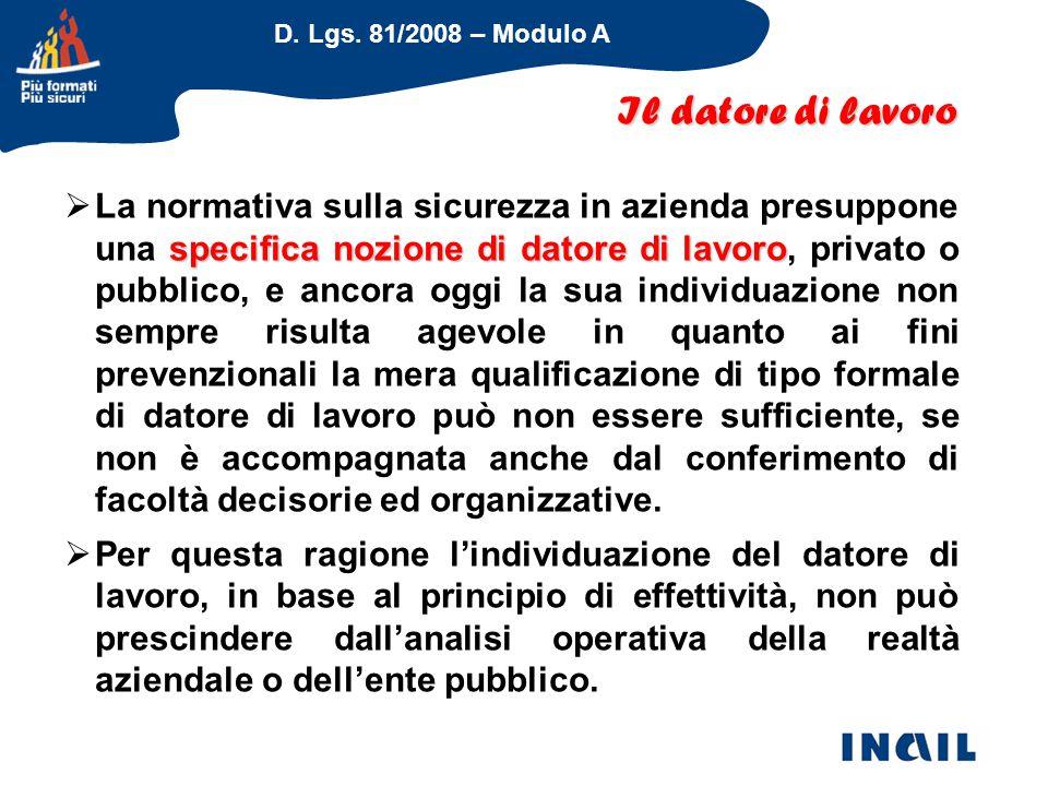 D. Lgs. 81/2008 – Modulo A specifica nozione di datore di lavoro  La normativa sulla sicurezza in azienda presuppone una specifica nozione di datore