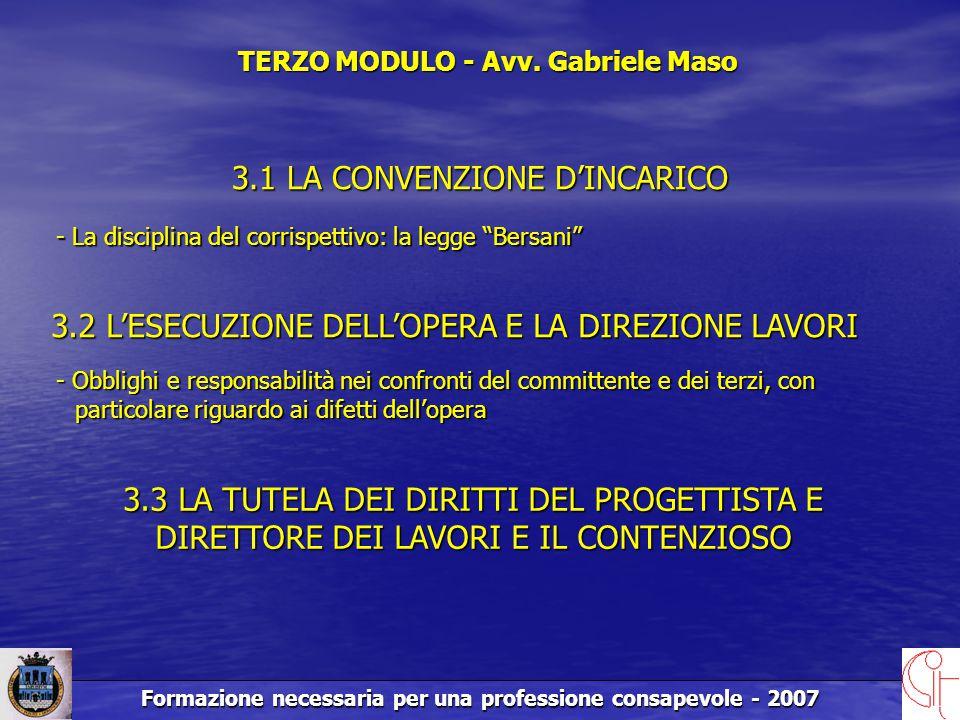 Formazione necessaria per una professione consapevole - 2007 3.1 LA CONVENZIONE D'INCARICO 3.2 L'ESECUZIONE DELL'OPERA E LA DIREZIONE LAVORI - Obblighi e responsabilità nei confronti del committente e dei terzi, con particolare riguardo ai difetti dell'opera TERZO MODULO - Avv.