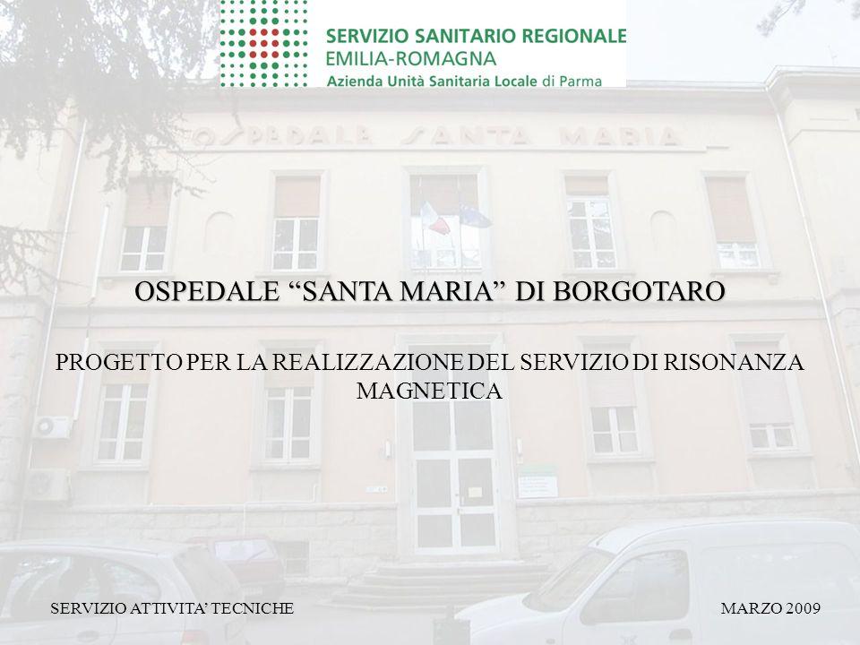PROGETTO PER LA REALIZZAZIONE DEL SERVIZIO DI RISONANZA MAGNETICA OSPEDALE SANTA MARIA DI BORGOTARO MARZO 2009SERVIZIO ATTIVITA' TECNICHE